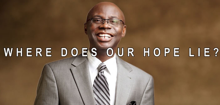 Where does our hope lie - Pastor Tunde Bakare